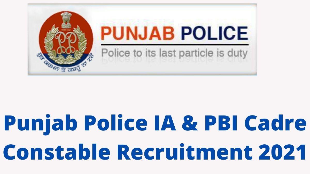 Punjab Police Constable Recruitment 2021 IA and PBI Cadre